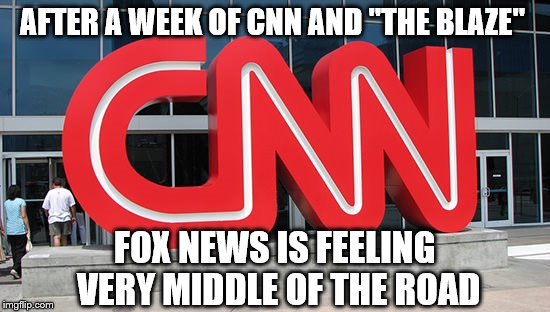 "With the exception of Hannity.  |  AFTER A WEEK OF CNN AND ""THE BLAZE""; FOX NEWS IS FEELING VERY MIDDLE OF THE ROAD 