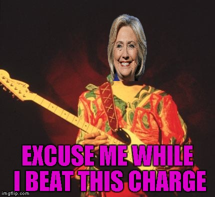 My sincerest apologies to Jimi for this one... | EXCUSE ME WHILE I BEAT THIS CHARGE | image tagged in crooked hillary,memes,funny,jimi hendrix,hillary clinton,screw politics | made w/ Imgflip meme maker