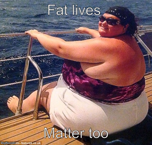 And our close cousins, the whales.  | Fat lives Matter too | image tagged in original meme | made w/ Imgflip meme maker