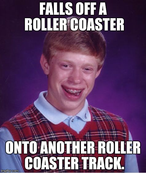I hate those things. | FALLS OFF A ROLLER COASTER ONTO ANOTHER ROLLER COASTER TRACK. | image tagged in memes,bad luck brian,roller coaster,tags | made w/ Imgflip meme maker