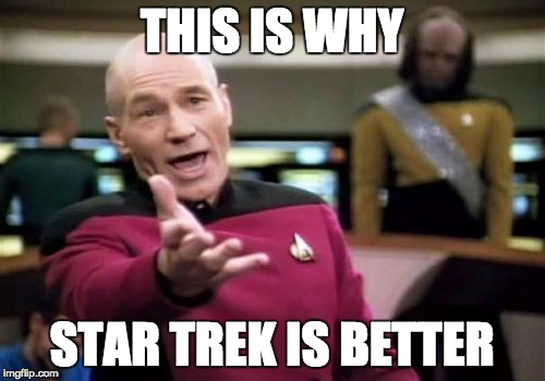 Picard Wtf Meme | THIS IS WHY STAR TREK IS BETTER | image tagged in memes,picard wtf | made w/ Imgflip meme maker