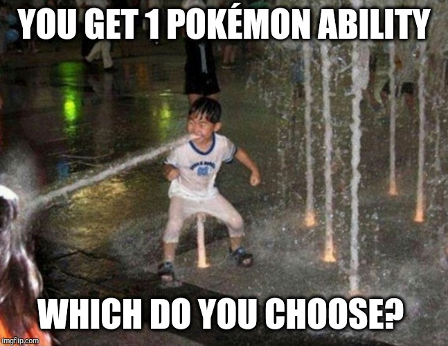 Choose 1 Pokémon Ability |  YOU GET 1 POKÉMON ABILITY; WHICH DO YOU CHOOSE? | image tagged in pokemon,squirtle,game,facebook,pokemon go,powers | made w/ Imgflip meme maker