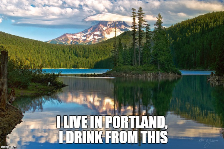 I LIVE IN PORTLAND, I DRINK FROM THIS | made w/ Imgflip meme maker