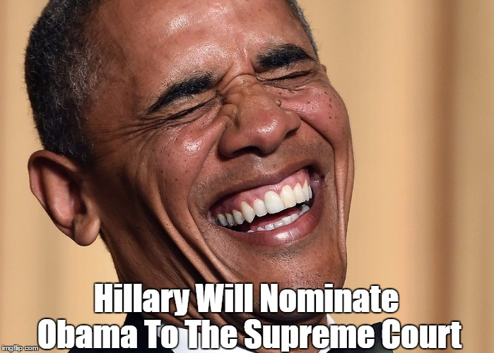 Hillary Will Nominate Obama To The Supreme Court | made w/ Imgflip meme maker