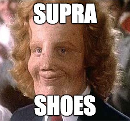 SUPRA SHOES | made w/ Imgflip meme maker