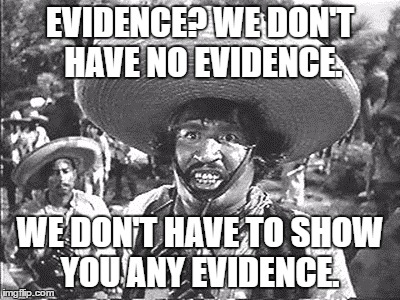 Gold Hat - No badges | EVIDENCE? WE DON'T HAVE NO EVIDENCE. WE DON'T HAVE TO SHOW YOU ANY EVIDENCE. | image tagged in gold hat - no badges | made w/ Imgflip meme maker
