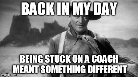 BACK IN MY DAY BEING STUCK ON A COACH MEANT SOMETHING DIFFERENT | made w/ Imgflip meme maker