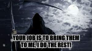 YOUR JOB IS TO BRING THEM TO ME, I DO THE REST! | made w/ Imgflip meme maker