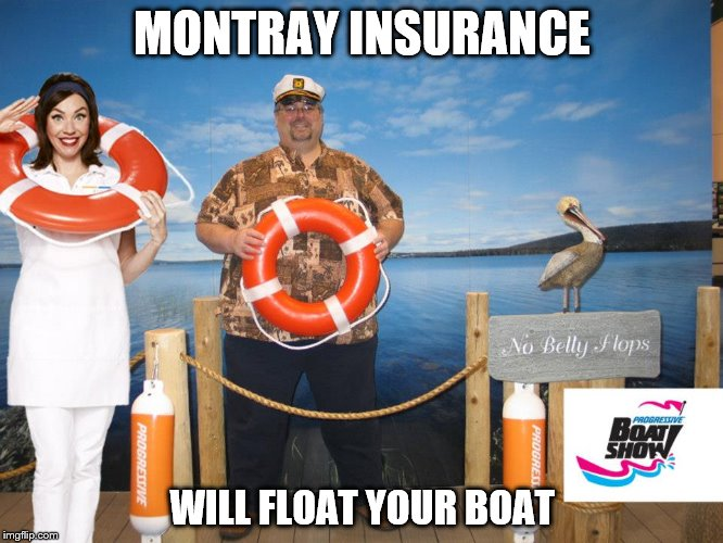 Montray Insurance | MONTRAY INSURANCE WILL FLOAT YOUR BOAT | image tagged in float | made w/ Imgflip meme maker