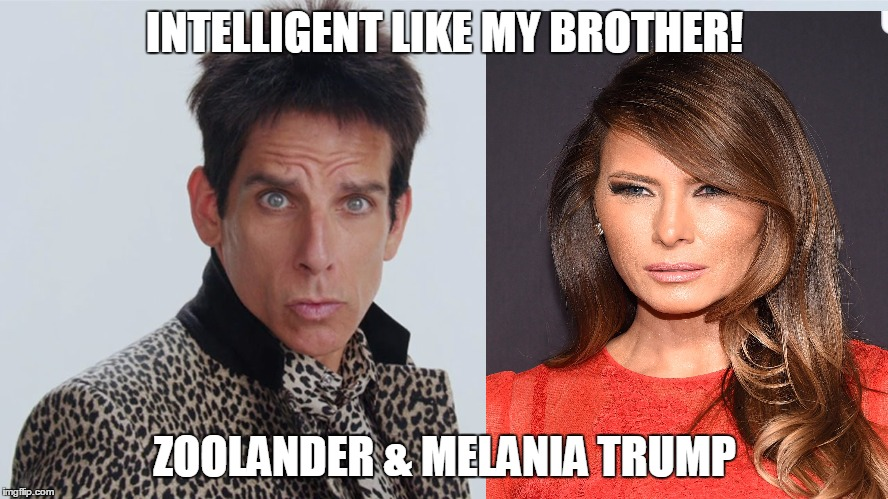 MELANIA TRUMP | INTELLIGENT LIKE MY BROTHER! ZOOLANDER & MELANIA TRUMP | image tagged in donald trump,redneck,whitetrash,stupid | made w/ Imgflip meme maker