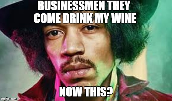 BUSINESSMEN THEY COME DRINK MY WINE NOW THIS? | made w/ Imgflip meme maker