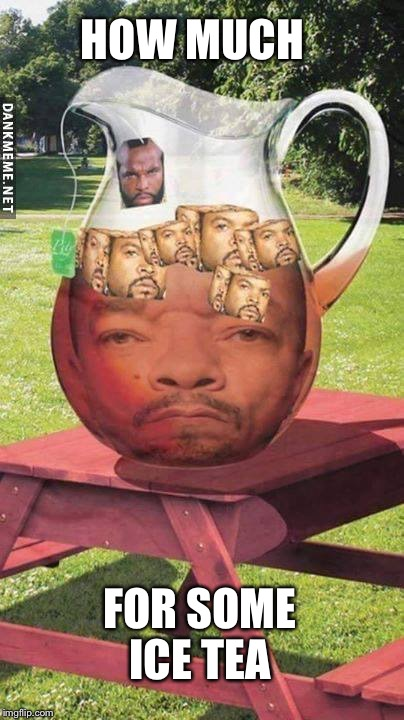 HOW MUCH FOR SOME ICE TEA | made w/ Imgflip meme maker