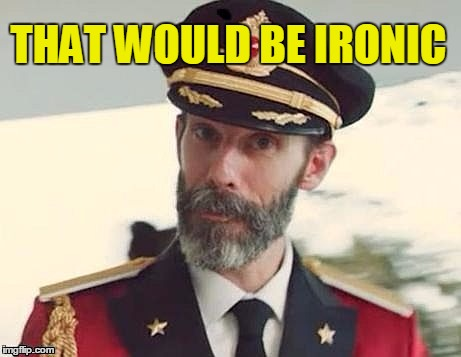Captain Obvious | THAT WOULD BE IRONIC | image tagged in captain obvious | made w/ Imgflip meme maker