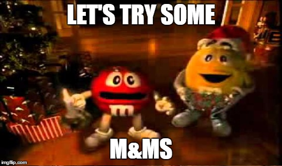 LET'S TRY SOME M&MS | made w/ Imgflip meme maker