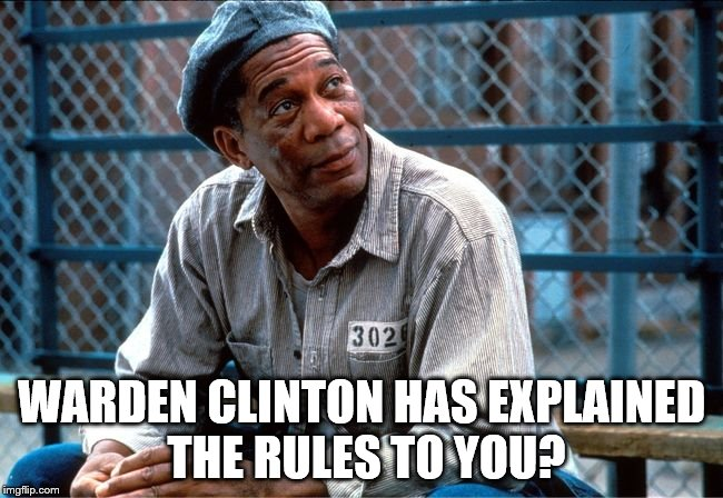 WARDEN CLINTON HAS EXPLAINED THE RULES TO YOU? | made w/ Imgflip meme maker