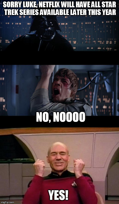 Sorry, not in the US, Canada and the galaxy far, far away. | SORRY LUKE, NETFLIX WILL HAVE ALL STAR TREK SERIES AVAILABLE LATER THIS YEAR NO, NOOOO YES! | image tagged in star trek wars,memes,star trek,star wars,netflix | made w/ Imgflip meme maker