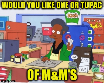 WOULD YOU LIKE ONE OR TUPAC OF M&M'S | made w/ Imgflip meme maker