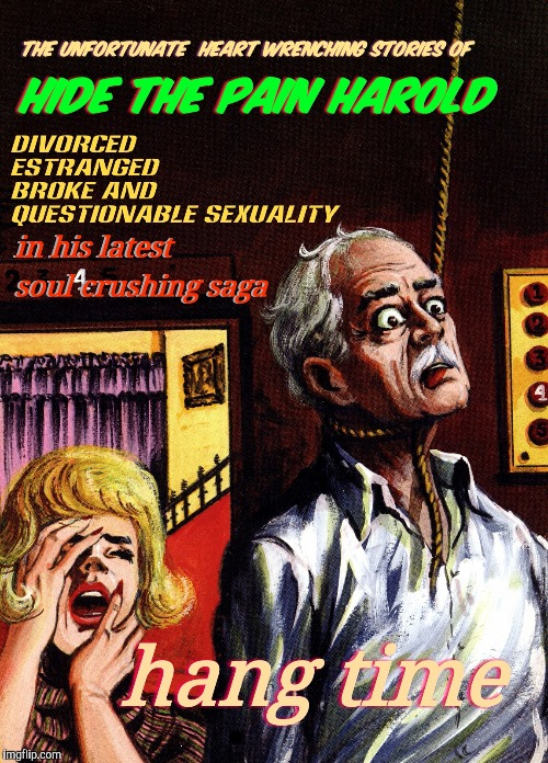 Thanx Mr Jingles for the Pulp Art week idea. It's fun, enjoy! | . | image tagged in funny memes,hide the pain harold,sewmyeyesshut,pulp art | made w/ Imgflip meme maker
