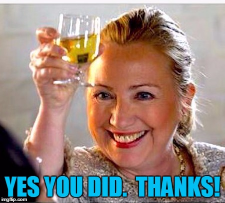 clinton toast | YES YOU DID.  THANKS! | image tagged in clinton toast | made w/ Imgflip meme maker