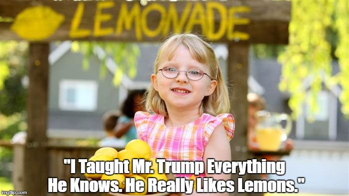 """I Taught Mr. Trump Everything He Knows. He Really Likes Lemons."" 