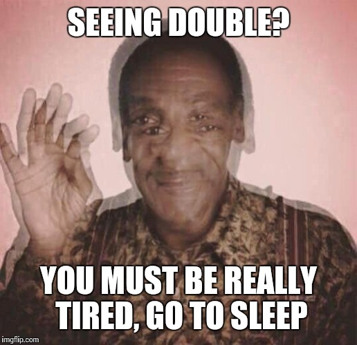 SEEING DOUBLE? YOU MUST BE REALLY TIRED, GO TO SLEEP | made w/ Imgflip meme maker