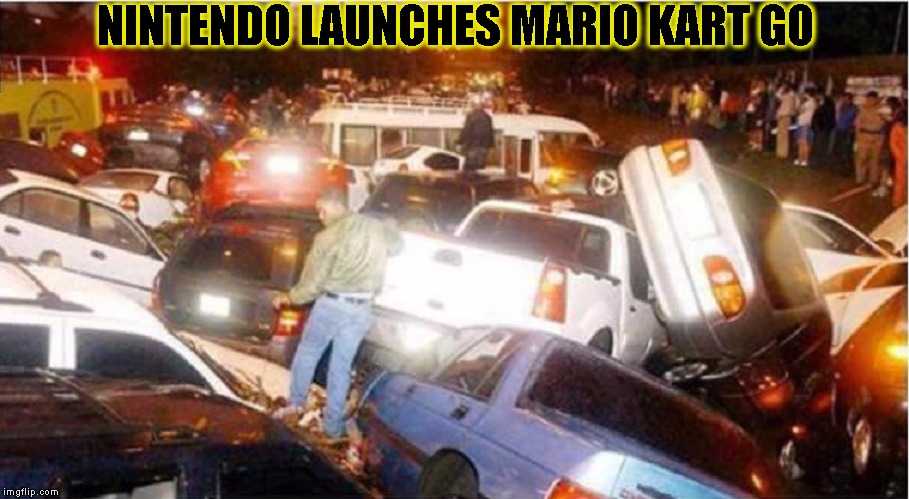 New Nintendo Launch  | NINTENDO LAUNCHES MARIO KART GO | image tagged in funny,nintendo,memes,mario kart,pokemon go | made w/ Imgflip meme maker