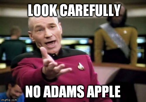 Picard Wtf Meme | LOOK CAREFULLY NO ADAMS APPLE | image tagged in memes,picard wtf | made w/ Imgflip meme maker