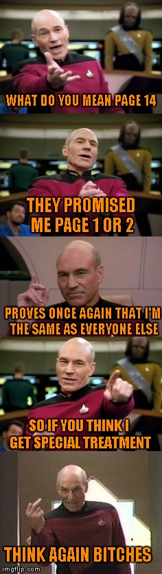 WHAT DO YOU MEAN PAGE 14 THEY PROMISED ME PAGE 1 OR 2 PROVES ONCE AGAIN THAT I'M THE SAME AS EVERYONE ELSE SO IF YOU THINK I GET SPECIAL TRE | made w/ Imgflip meme maker