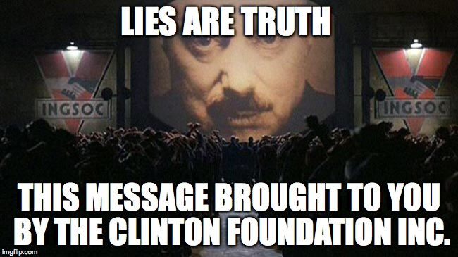 1984 |  LIES ARE TRUTH; THIS MESSAGE BROUGHT TO YOU BY THE CLINTON FOUNDATION INC. | image tagged in 1984 | made w/ Imgflip meme maker