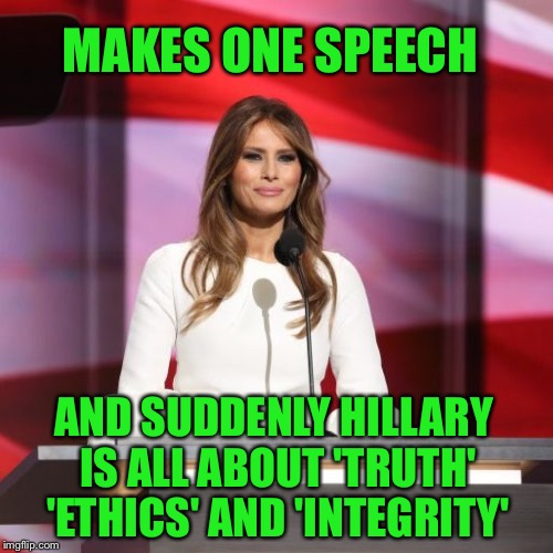 It's all about the truth | MAKES ONE SPEECH AND SUDDENLY HILLARY IS ALL ABOUT 'TRUTH' 'ETHICS' AND 'INTEGRITY' | image tagged in melania trump,memes,hillary,trump,truth,integrity | made w/ Imgflip meme maker