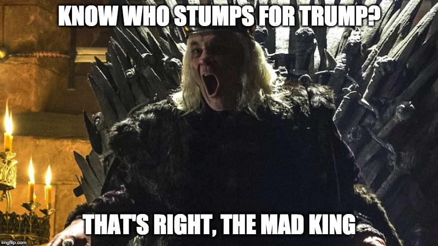 the mad king meme generator imgflip