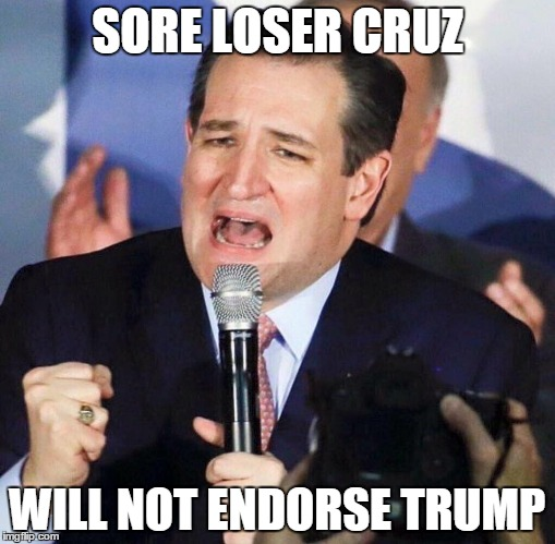 Ted Cruz Singing | SORE LOSER CRUZ WILL NOT ENDORSE TRUMP | image tagged in ted cruz singing | made w/ Imgflip meme maker