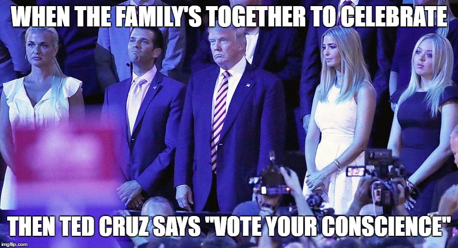 "WHEN THE FAMILY'S TOGETHER TO CELEBRATE; THEN TED CRUZ SAYS ""VOTE YOUR CONSCIENCE"" 