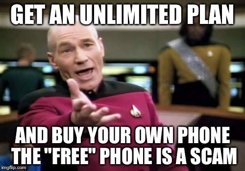 "Picard Wtf Meme | GET AN UNLIMITED PLAN AND BUY YOUR OWN PHONE THE ""FREE"" PHONE IS A SCAM 
