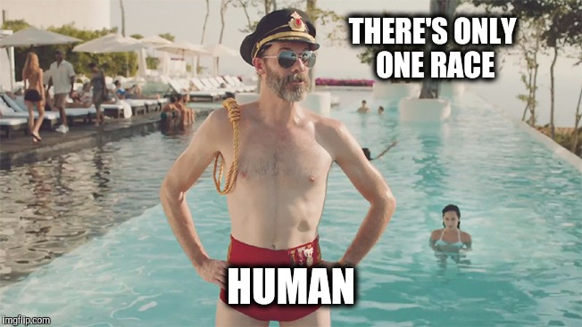 THERE'S ONLY ONE RACE HUMAN | made w/ Imgflip meme maker