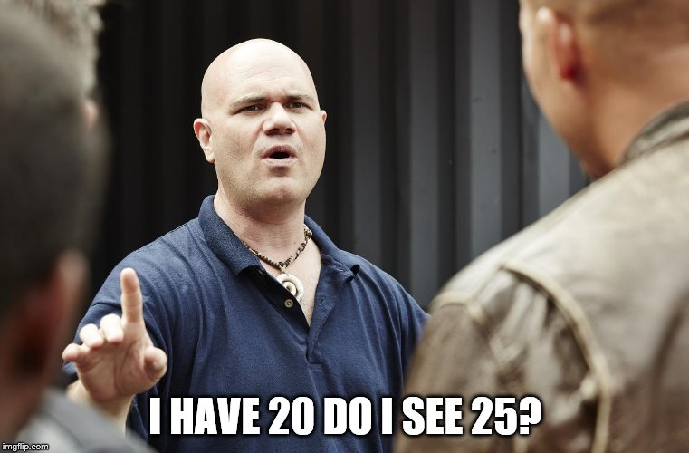I HAVE 20 DO I SEE 25? | made w/ Imgflip meme maker