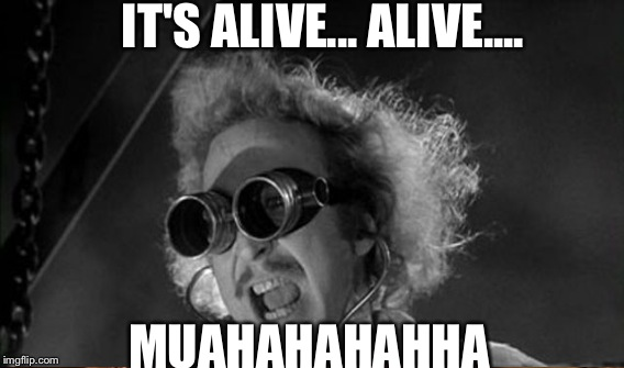IT'S ALIVE... ALIVE.... MUAHAHAHAHHA | made w/ Imgflip meme maker