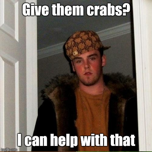 Give them crabs? I can help with that | made w/ Imgflip meme maker