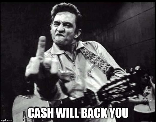 CASH WILL BACK YOU | made w/ Imgflip meme maker