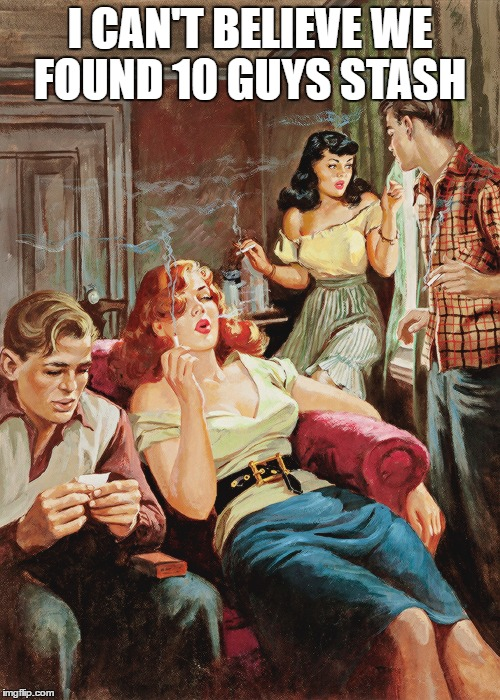Another one for pulp art week | I CAN'T BELIEVE WE FOUND 10 GUYS STASH | image tagged in 10 guy,pulp art | made w/ Imgflip meme maker