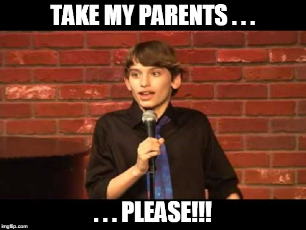 TAKE MY PARENTS . . . . . . PLEASE!!! | made w/ Imgflip meme maker