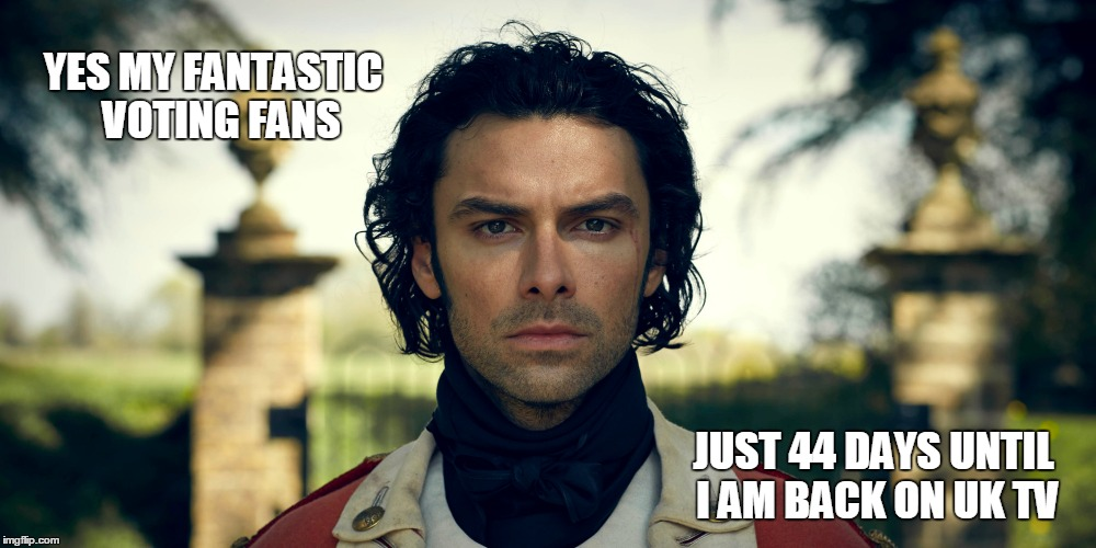 Poldark series 2 | YES MY FANTASTIC VOTING FANS JUST 44 DAYS UNTIL I AM BACK ON UK TV | image tagged in memes,bbc | made w/ Imgflip meme maker