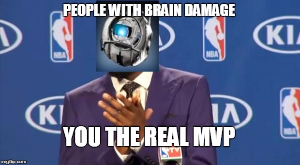 Will Anyone Understand this? |  PEOPLE WITH BRAIN DAMAGE; YOU THE REAL MVP | image tagged in memes,you the real mvp,portal,wheatley | made w/ Imgflip meme maker