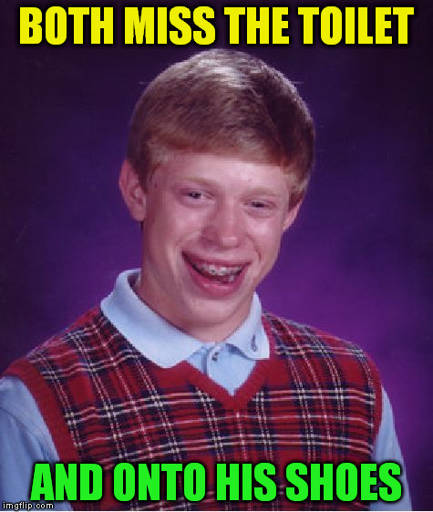 Bad Luck Brian Meme | BOTH MISS THE TOILET AND ONTO HIS SHOES | image tagged in memes,bad luck brian | made w/ Imgflip meme maker