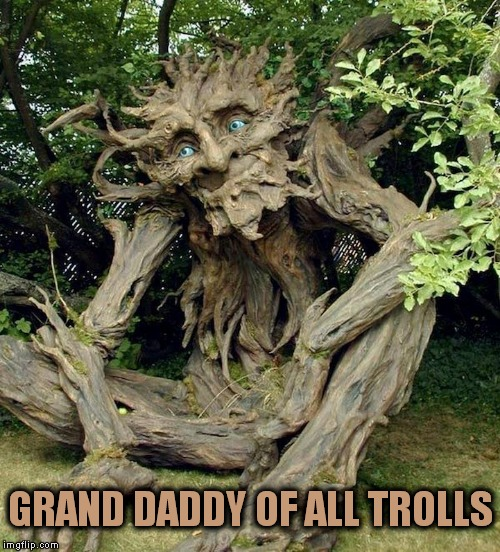 GRAND DADDY OF ALL TROLLS | made w/ Imgflip meme maker