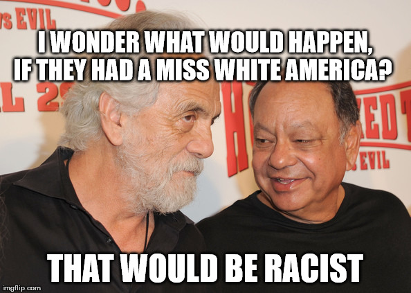 I WONDER WHAT WOULD HAPPEN, IF THEY HAD A MISS WHITE AMERICA? THAT WOULD BE RACIST | made w/ Imgflip meme maker