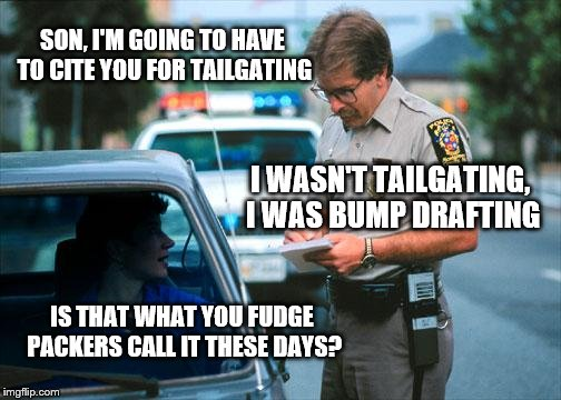 Officer Ticket | SON, I'M GOING TO HAVE TO CITE YOU FOR TAILGATING I WASN'T TAILGATING, I WAS BUMP DRAFTING IS THAT WHAT YOU FUDGE PACKERS CALL IT THESE DAYS | image tagged in officer ticket | made w/ Imgflip meme maker