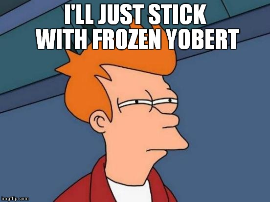 Futurama Fry Meme | I'LL JUST STICK WITH FROZEN YOBERT | image tagged in memes,futurama fry | made w/ Imgflip meme maker