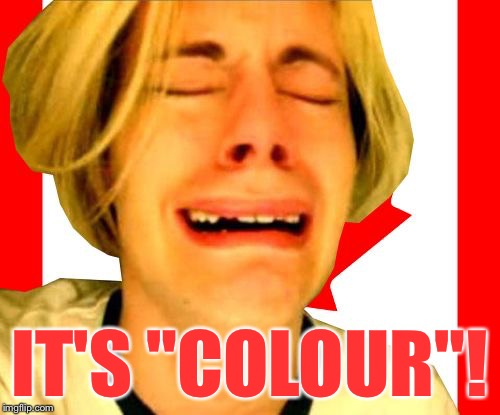 "Leave Canada Alone | IT'S ""COLOUR""! 
