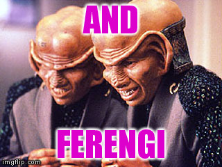 AND FERENGI | made w/ Imgflip meme maker